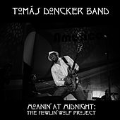 Play & Download Moanin' at Midnight: The Howlin' Wolf Project by Tomás Doncker Band | Napster