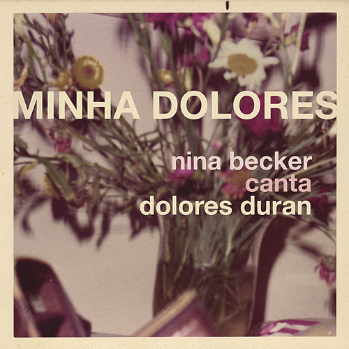 Minha Dolores by Nina Becker