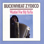 Play & Download Waitin' For My Ya Ya by Buckwheat Zydeco | Napster