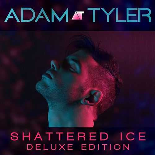 Play & Download Shattered Ice (Deluxe Edition) by Adam Tyler | Napster