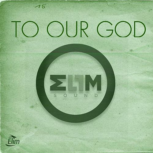 To Our God by Elim Sound