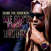 Play & Download We Ain't Even Trippin - Single by Silkk the Shocker | Napster
