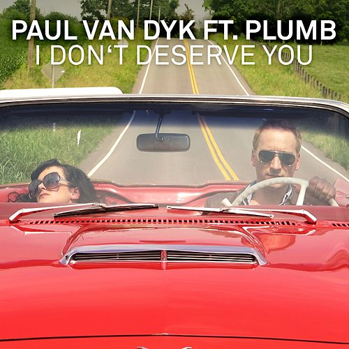 I Don't Deserve You (Remixes) by Paul Van Dyk
