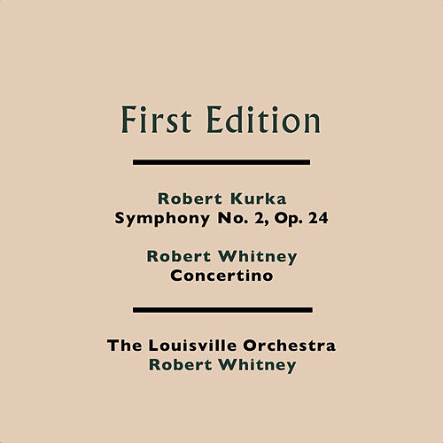 Robert Kurka: Symphony No. 2, Op. 24 - Robert Whitney: Concertino by Louisville Orchestra