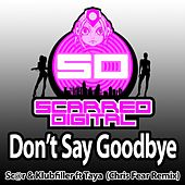 Play & Download Don't Say Goodbye (Chris Fear Remix) (feat. Taya) by Scar | Napster