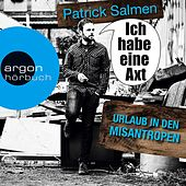 Play & Download Ich habe eine Axt - Urlaub in den Misantropen by Patrick Salmen | Napster