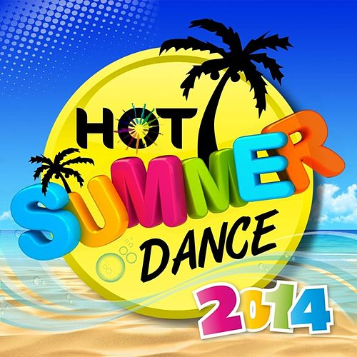 Play & Download Hot Summer Dance 2014 by Various Artists | Napster