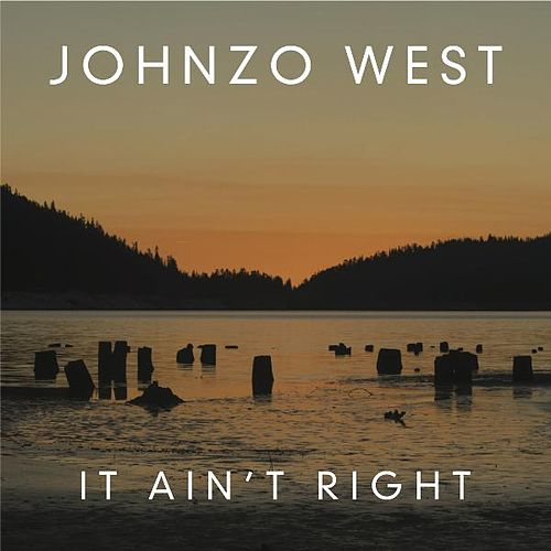 Play & Download It Ain't Right by Johnzo West | Napster