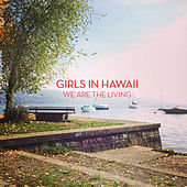 We Are The Living (We Have Band Remix) by Girls In Hawaii