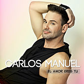 El Amor Eres Tu by Carlos Manuel