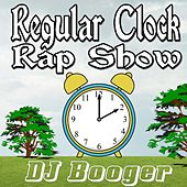 Play & Download Regular Clock Rap Show by DJ Booger | Napster