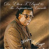 Play & Download Whisper a Prayer by Dr. Elton T. Byrd & The Inspirational Ensemble | Napster