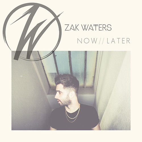 Play & Download Now // Later by Zak Waters | Napster