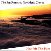 How Fair This Place by San Francisco Gay Men's Chorus