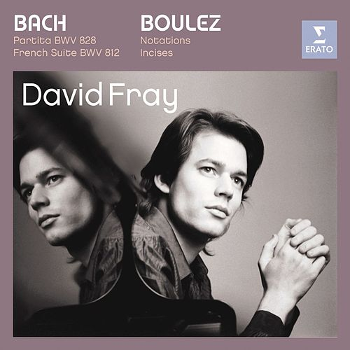 Play & Download Bach: Partita in D major, French Suite in D minor/Boulez: Douze Notations pour piano, Incises by David Fray | Napster