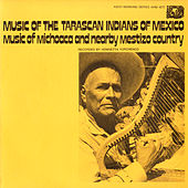 Music Of The Tarascan Indians Of Mexico: Music Of Michoaca And Mestizo Country by Various Artists