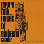 Play & Download Negro Folk Music Of Alabama, Vol. 1: Secular Music by Various Artists | Napster