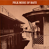 Play & Download Music Of Haiti: Vol. 1, Folk Music Of Haiti by Various Artists | Napster