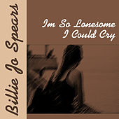 I'm So Lonesome I Could Cry by Billie Jo Spears