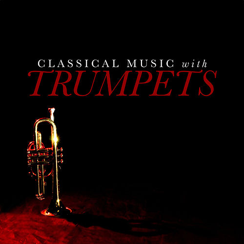 Play & Download Classical Music With Trumpets by Various Artists | Napster