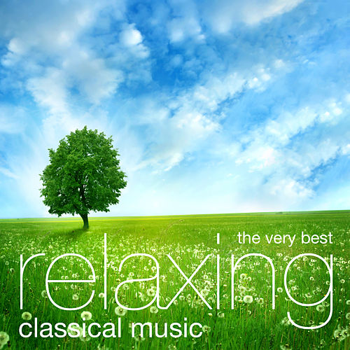 Play & Download The Very Best Relaxing Classical Music by Various Artists | Napster