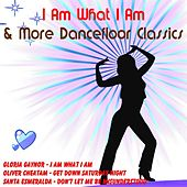 Play & Download I Am What I Am & More Dancefloor Classics by Various Artists | Napster
