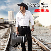 Play & Download El Amor No Muere, Cambia De Lugar by Alex Rivera | Napster