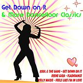 Play & Download Get Down on It & More Dancefloor Classics by Various Artists | Napster
