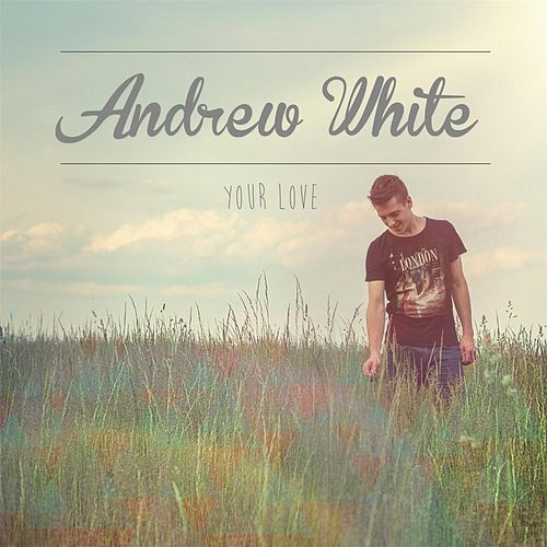 Play & Download Your Love by Andrew White | Napster