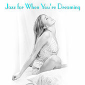 Play & Download Jazz For When You're Dreaming by Various Artists | Napster