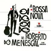 Play & Download A Bossa Nova De Roberto Menescal E Seu Conjunto by Roberto Menescal | Napster