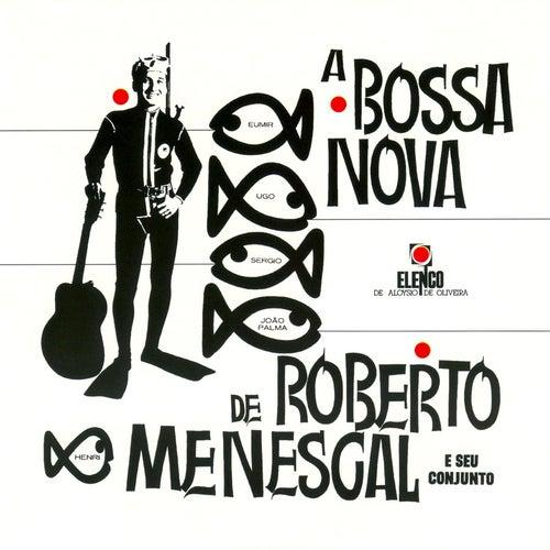 A Bossa Nova De Roberto Menescal E Seu Conjunto by Roberto Menescal