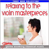 Play & Download Relaxing to the Violin Masterpieces by Various Artists | Napster
