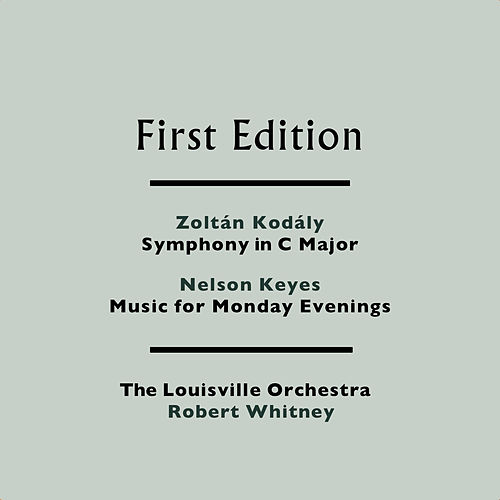 Play & Download Zoltán Kodály: Symphony in C Major - Nelson Keyes: Music for Monday Evenings by Robert Whitney | Napster
