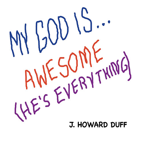 My God Is... Awesome (He's Everything) by J. Howard Duff