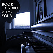 Play & Download Roots of Piano Blues, Vol. 3 by Various Artists | Napster