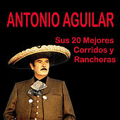 Play & Download Sus 20 Mejores Corridos y Rancheras by Antonio Aguilar | Napster