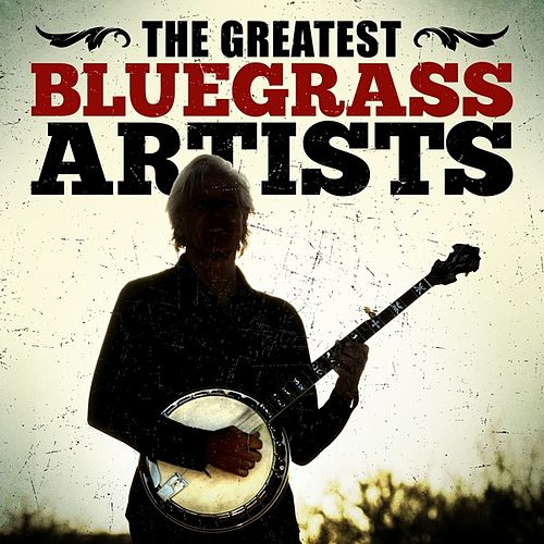 Play & Download The Greatest Bluegrass Artists by Various Artists | Napster