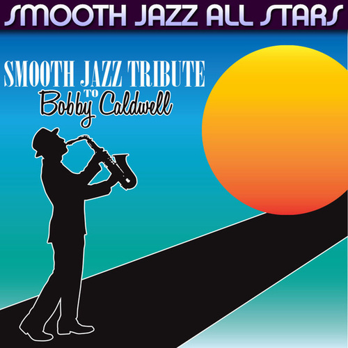 Play & Download Smooth Jazz Tribute to Bobby Caldwell by Smooth Jazz Allstars | Napster