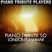 Piano Tribute to London Grammar by Piano Tribute Players