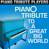Piano Tribute to A Great Big World by Piano Tribute Players