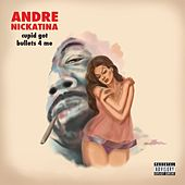Cupid Got Bullets 4 Me - EP by Andre Nickatina