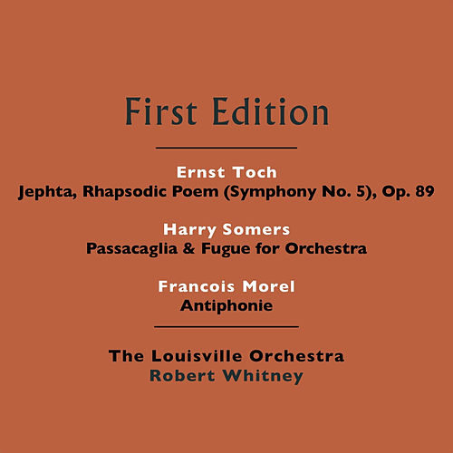 Play & Download Ernst Toch: Jephta, Rhapsodic Poem (Symphony No. 5), Op. 89 - Harry Somers: Passacaglia & Fugue for Orchestra - Francois Morel: Antiphonie by Louisville Orchestra | Napster