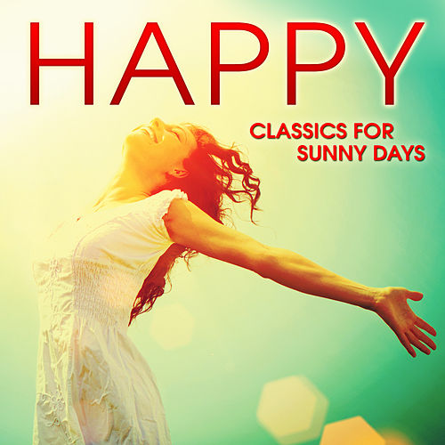 Happy: Classics for Sunny Days by Various Artists