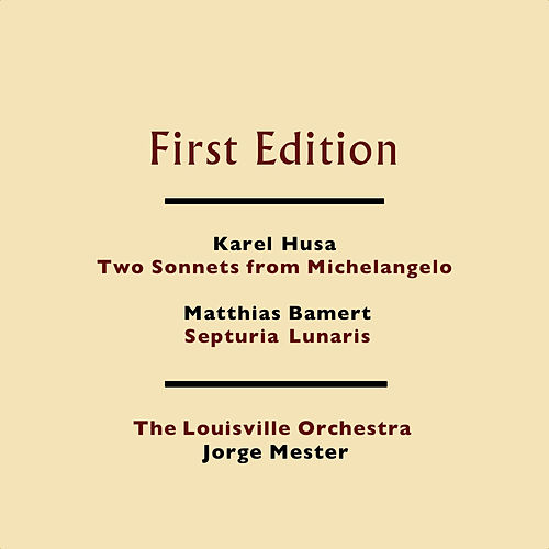 Play & Download Karel Husa: Two Sonnets from Michelangelo - Matthias Bamert: Septuria Lunaris by Louisville Orchestra | Napster