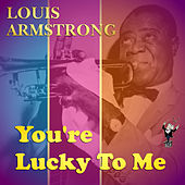 Play & Download You're Lucky to Me by Louis Armstrong | Napster