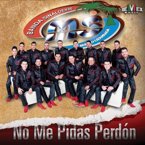 Play & Download No Me Pidas Perdón by Banda Sinaloense MS de Sergio Lizarraga | Napster