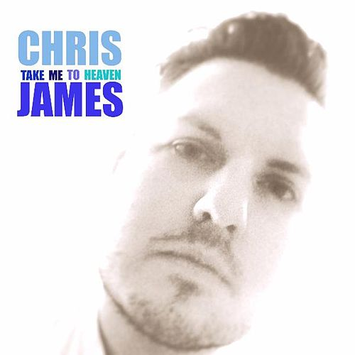 Play & Download Take Me to Heaven by Chris James | Napster