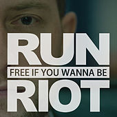 Free If You Wanna Be by Run Riot