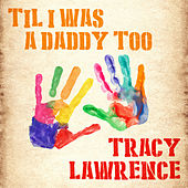 Play & Download Til I Was a Daddy Too by Tracy Lawrence | Napster